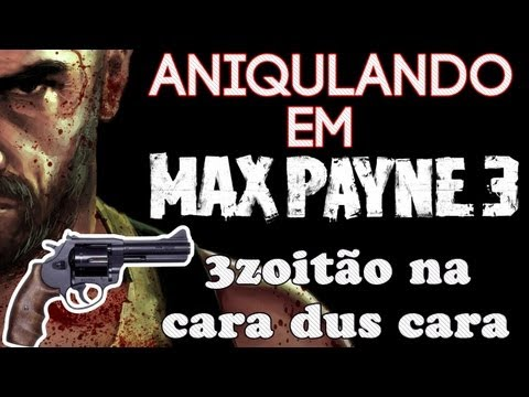 #Maxpayne 3 - 3zoitao na CARA dos CARA