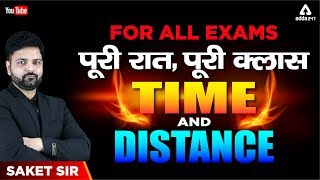 For All Exams | पूरी रात पूरी क्लास  | Marathon Class | Time and Distance  | Maths | Saket Sir |