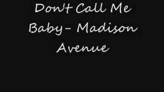 Don't Call Me Baby- Madison Avenue