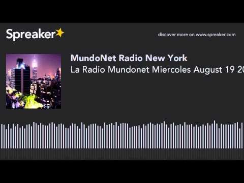 La Radio Mundonet Miercoles August 19 2015 (part 3 of 12)
