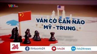 Nhìn lại cuộc chiến thương mại Mỹ Trung dưới góc độ cờ vua| VTV24