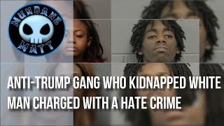 [News] Anti-Trump Gang who kidnapped White Man charged with a Hate Crime