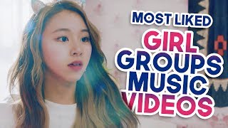 MOST LIKED KPOP GIRL GROUPS MUSIC VIDEOS OF ALL TIME