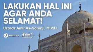 Pemecahan Masalah yang BISA Kamu Lakukan agar Selamat - Ustadz Amir As Soronji, M.Pd.I.