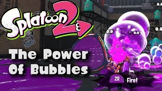 [Splatoon 2] The Power of Bubbles