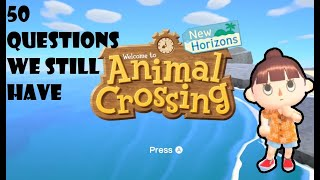 50 Questions We Still Have About Animal Crossing New Horizons