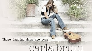 Those Dancing Days Are Gone Carla Bruni