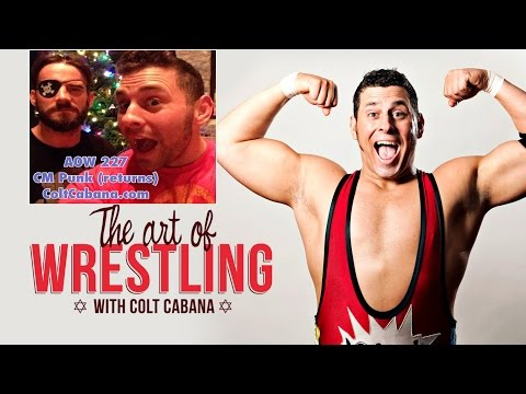 CM Punk (Returns) - Art of Wrestling Ep 227 w/ COLT CABANA