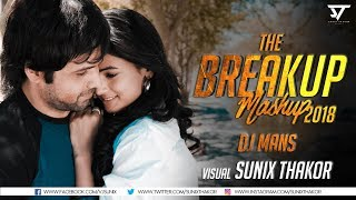 The Breakup Mashup 2018  DJ Mans  Sunix Thakor