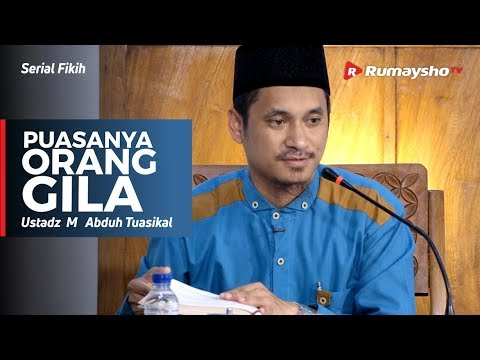 Serial Ramadhan :  Puasanya Orang Gila - Ustadz M Abduh Tuasikal