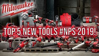 TOP 5 NEW MILWAUKEE TOOLS AT NPS 2019 (Most Wanted)