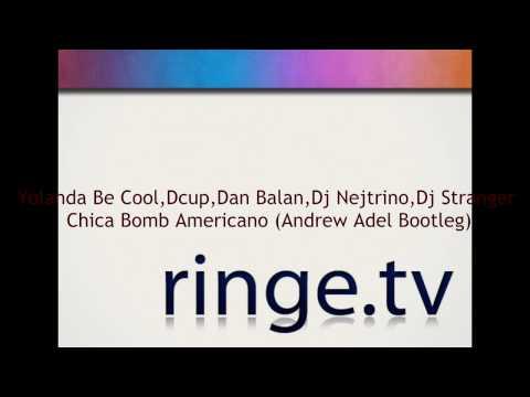 Yolanda Be Cool,Dcup,Dan Balan,Dj Nejtrino,Dj Stranger - Chica Bomb Americano (Andrew Adel Bootleg)
