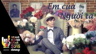 Video clip Em Của Người Ta | Trịnh Thăng Bình | Yeah1 Superstar (Official Music Video)