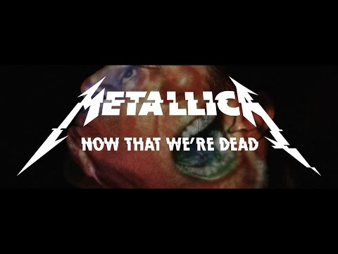 Metallica - Now That We're Dead (Official Music Video)
