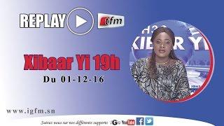 REPLAY - Xibar Yi 19h - Pr : FATOU KINÉ DÉME - 01 Décembre 2016