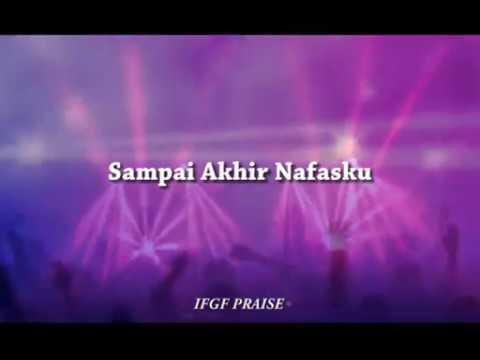 Sampai akhir nafasku (lirik) - IFGF Praise