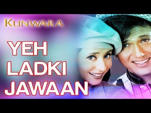 Yeh Ladki Jawan - Kunwara | Govinda & Urmila Matondkar | Kumar Sanu & Alka Yagnik video