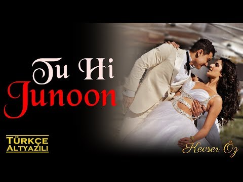Tu Hi Junoon - Turkish Sub. | 🎬: Dhoom 3 | 🎤Mohit Chauhan