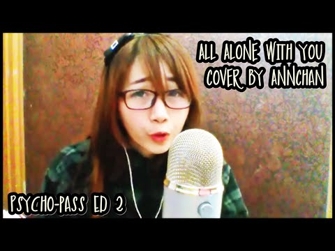 【Cover】 All Alone with you (Psycho-pass Ed2) Ver. AnnChan【杏♥】