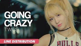 TWICE (트와이스) - Going Crazy (미쳤나봐)   Line Distribution