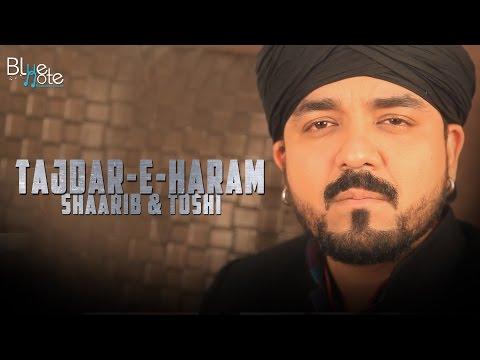 TAJDAR-E-HARAM | Shaarib & Toshi