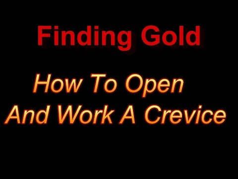 Finding Gold - How to open and work a crevice