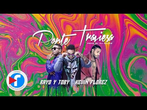 Rayo Y Toby Ft Kevin Florez – Ponte Traviesa (Video Lyric) videos