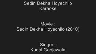 Sedin Dekha Hoyechilo - Karaoke - Sedin Dekha Hoyechilo (2010) - Kunal Ganjawala