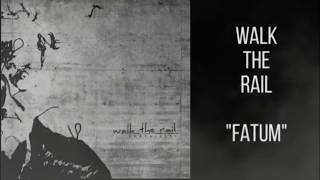 WALK THE RAIL - Fatum (audio)