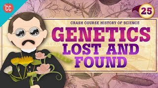 Genetics - Lost and Found: Crash Course History of Science #25