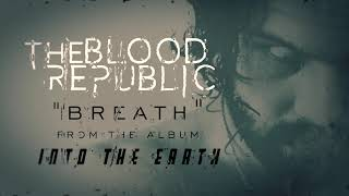 The Blood Republic - Breath (Official Audio)