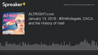 January 13, 2018 - #Shitholegate, DACA, and the History of Haiti
