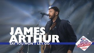 James Arthur 39 Say You Won 39 T Let Go 39 Live At Capital 39 S Jingle Bell Ball 2016