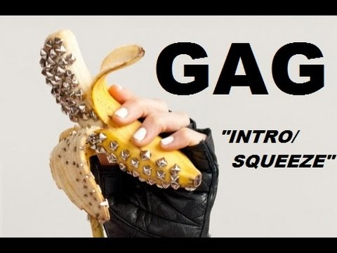 GAG - &quot;INTRO/SQUEEZE&quot; (OFFICIAL)