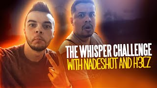 THE WHISPER CHALLENGE WITH NADESHOT AND H3CZ