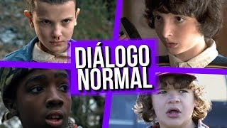 Diálogo Normal STRANGER THINGS