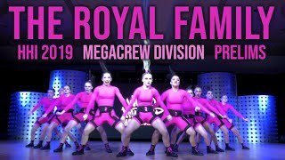 THE ROYAL FAMILY - HHI 2019 MEGACREW DIVISION | PRELIMS