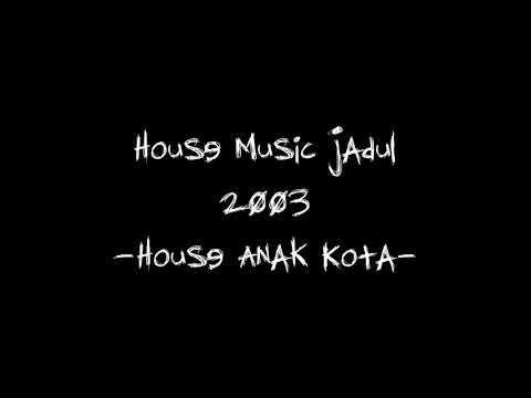 House Music Jadul 2003  - House Anak Kota