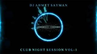 D J  Λ H M E T  S Λ Y M Λ N - CLUB NIGHT SESSION VOL - 1