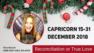 Capricorn 15 - 31 December 2018 - Reconciliation or True Love?