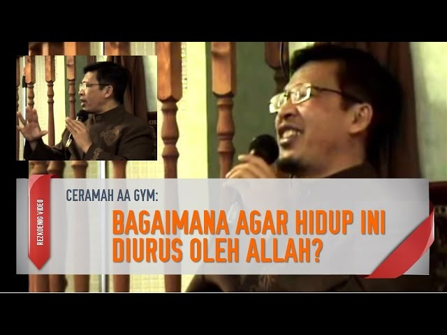 Ceramah Aa Gym - Bagaimana Agar Hidup Ini Diurus Allah? (full-length)