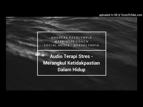 Audio Terapi Stres - Merangkul Ketidakpastian Dalam Hidup