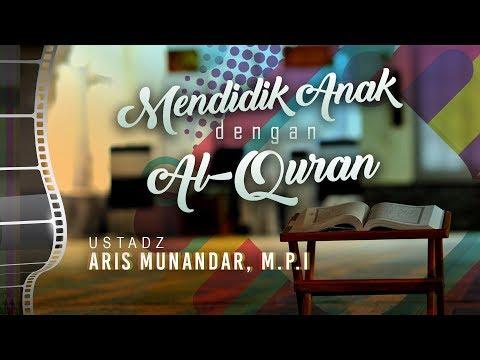 Ceramah Agama: Mendidik Anak dengan Al-Qur'an - Ustadz Aris Munandar, M.P.I