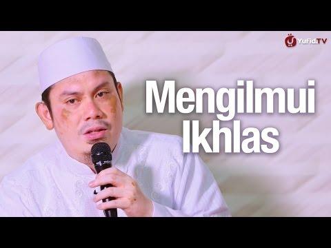 Pengajian Islam: Mengilmui Ikhlas - Ustadz Ahmad Zainuddin, Lc.
