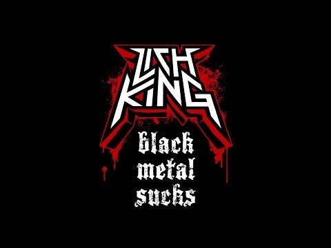 Lich King - Black Metal Sucks