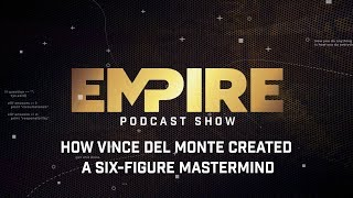 How Vince Del Monte Created a Six-Figure Mastermind | Empire Podcast Show