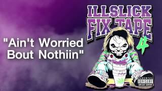 ILLSLICK - Ain't Worried Bout Nothin (FIXTAPE 4) + Lyrics