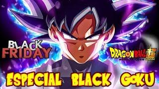 ESPECIAL DE DRAGON BALL SUPER BLACK GOKU EN EL BLACK FRIDAY SU DIA