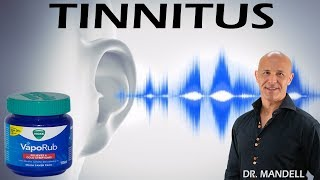 Vicks VapoRub For Tinnitus...An Unexpected Cure For Many - Dr Alan Mandell, DC