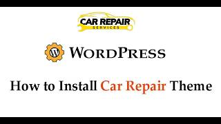 How to install Car Repair Service Theme?